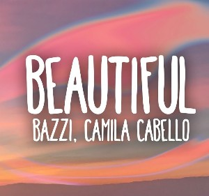 Текст и перевод песни Beautiful (Bazzi feat. Camila Cabello)